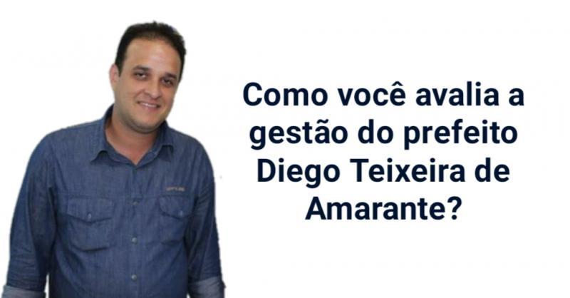 Como você avalia a gestão do prefeito Diego Teixeira de Amarante?