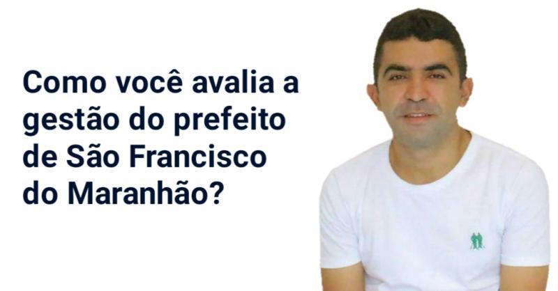 Como você avalia a gestão do prefeito de São Francisco do Maranhão?