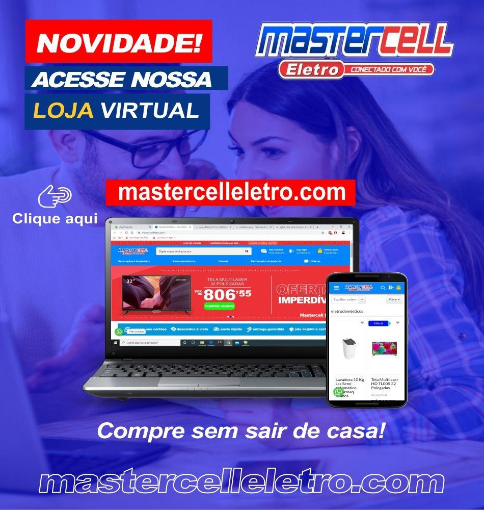 Mastercell Eletro inaugura loja Virtual com mais opção, comodidade e preços baixos; visite nosso site